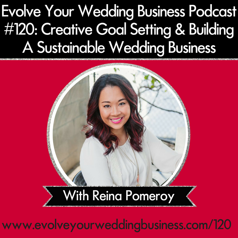 Creative Goal Setting & Building A Sustainable Wedding Business with Reina Pomeroy