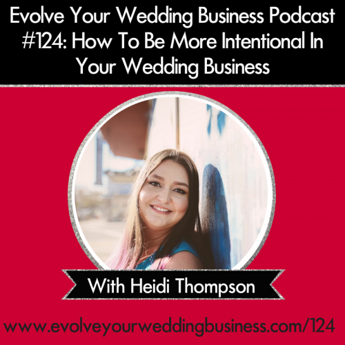 Episode 124: How To Be More Intentional In Your Wedding Business