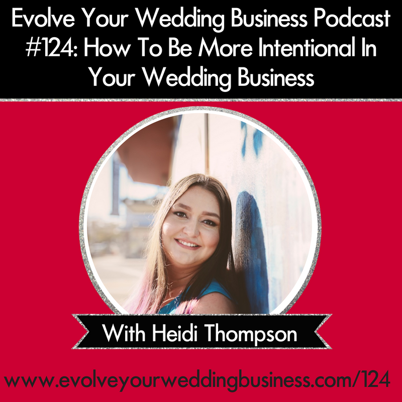 Episode 124 How To Be More Intentional In Your Wedding Business