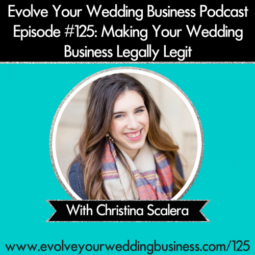Episode 125: Making Your Wedding Business Legally Legit with Christina Scalera