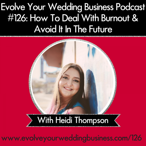 Episode 126: How To Deal With Burnout In Your Wedding Business & Avoid It In The Future