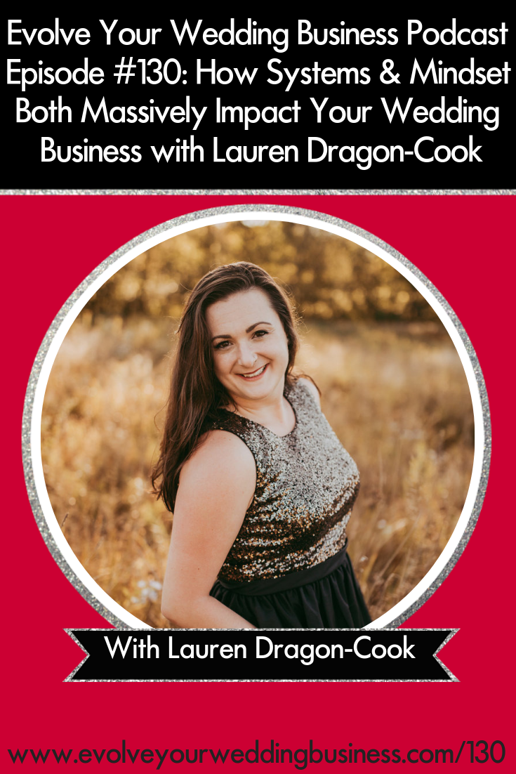 How Systems & Mindset Both Massively Impact Your Wedding Business with Lauren Dragon- Cook - Your #weddingbusiness can only be as #successful as your foundation which is mainly composed of your #systems and your #mindset // Evolve Your Wedding Business Podcast #streamlinebusiness #weddings #weddingceremony #weddingplanner #weddingphotographer