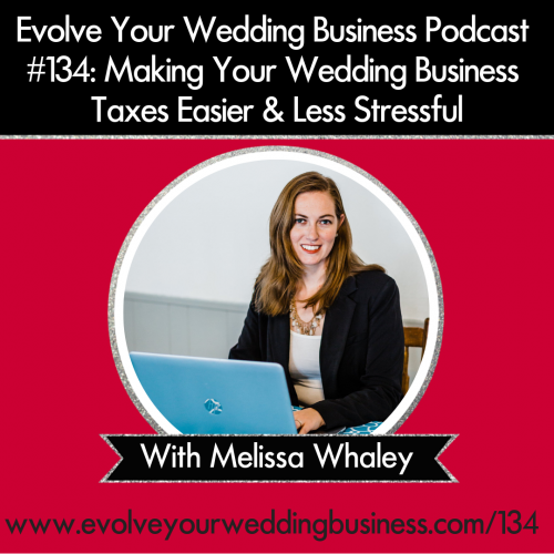 Episode 134: Making Your Wedding Business Taxes Easier & Less Stressful with Melissa Whaley