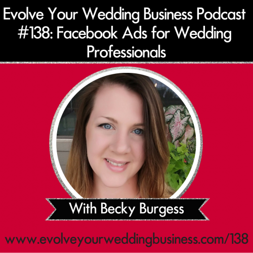 Episode 138: Facebook Ads For Wedding Professionals with Becky Burgess