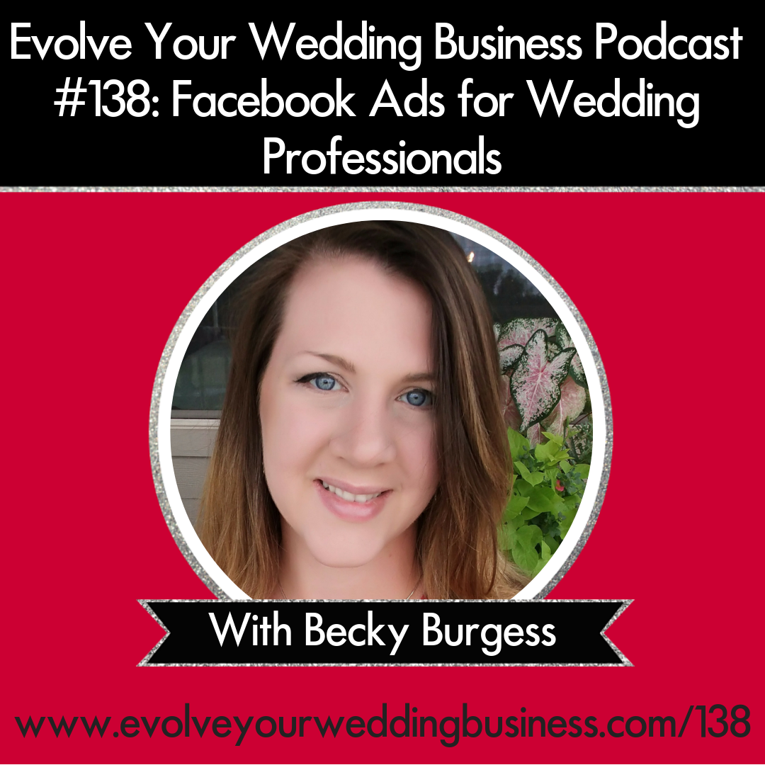 Episode #138_ Facebook Ads For Wedding Professionals with Becky Burgess
