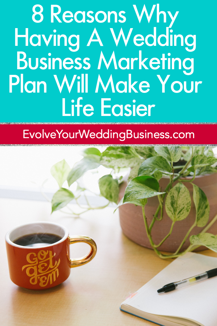 8 Reasons Why Having A Wedding Business Marketing Plan Will Make Your Life Easier