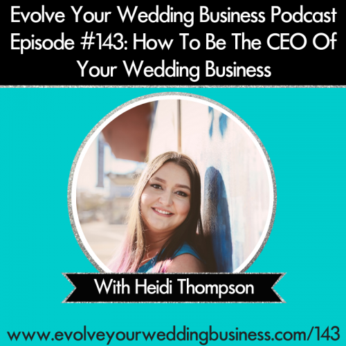 Episode 143: How To Be The CEO Of Your Wedding Business