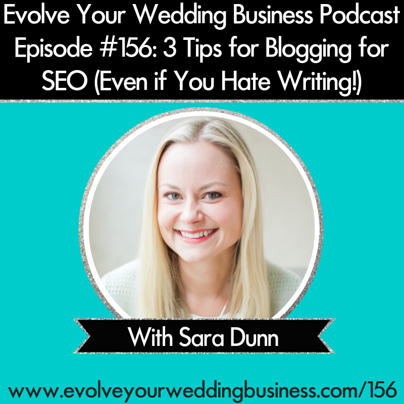 Episode 156: 3 Tips for Blogging for SEO (Even if You Hate Writing!) with Sara Dunn