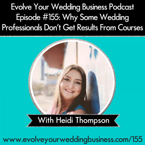 Episode 155: Why Some Wedding Professionals Don't Get Results From Courses