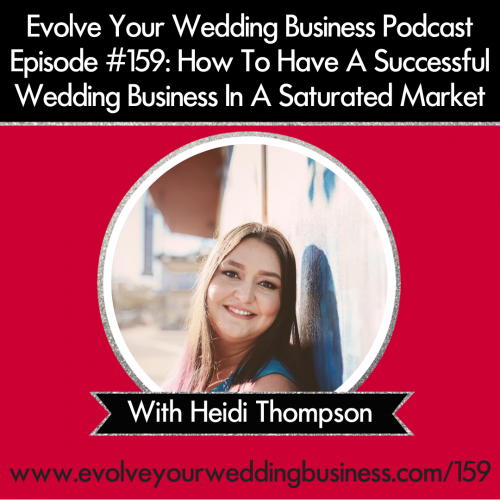 Episode 159: How To Have A Successful Wedding Business In A Saturated Market