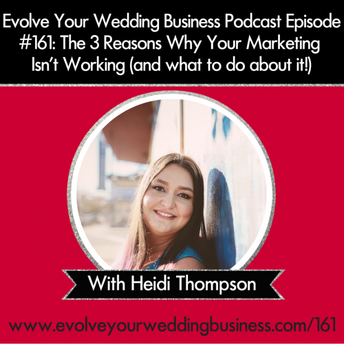 Episode 161: The 3 Reasons Why Your Marketing Isn't Working (and what to do about it!)