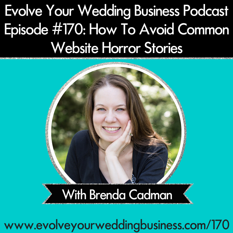 Evolve Your Wedding Business Podcast Episode #170_ How To Avoid Common Website Horror Stories with Brenda Cadman