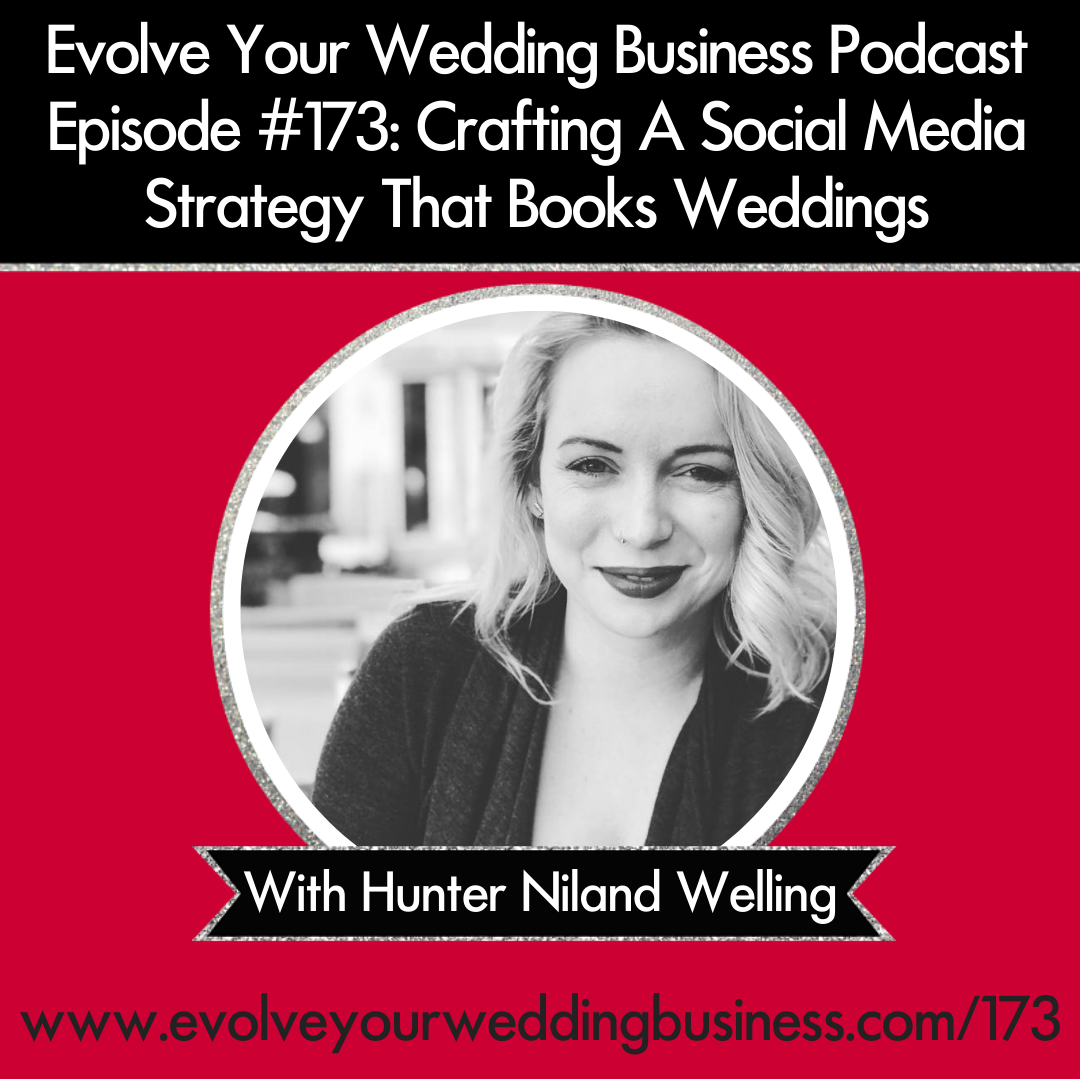 Episode 173: Crafting A Social Media Strategy That Books Weddings with Hunter Niland Welling