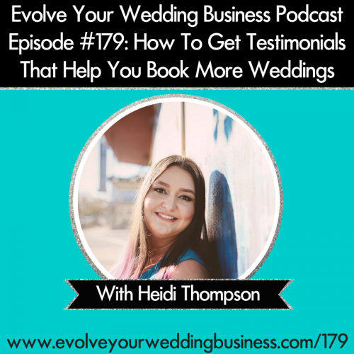 Episode 179: How To Get Testimonials That Help You Book More Weddings