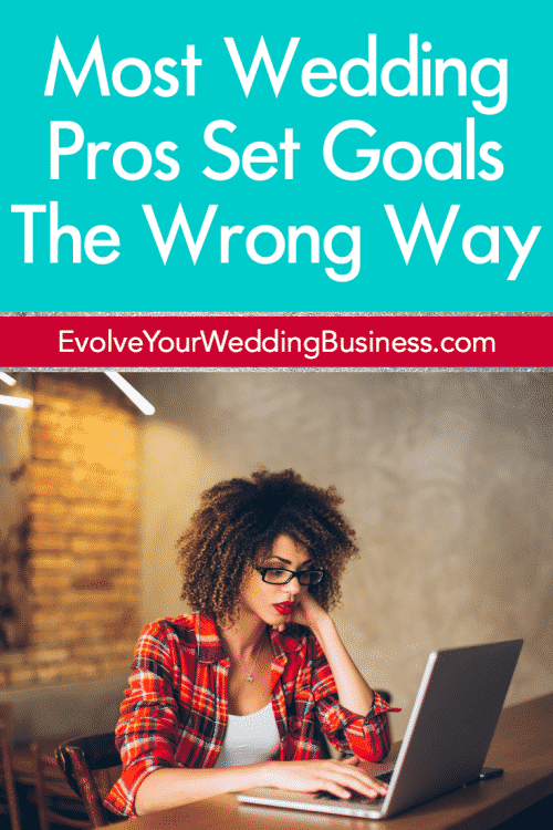 Most Wedding Pros Set Goals The Wrong Way