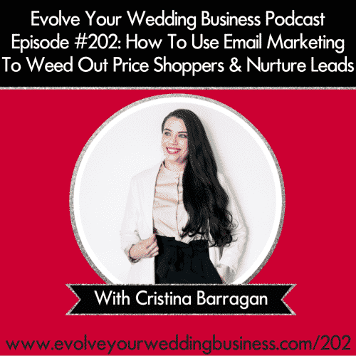 Episode #202: How To Use Email Marketing To Weed Out Price Shoppers & Nurture Leads with Cristina Barragan